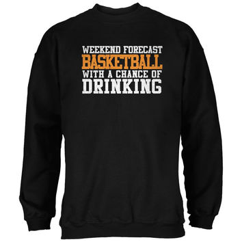 Weekend Forecast Basketball Drinking Black Adult Sweatshirt