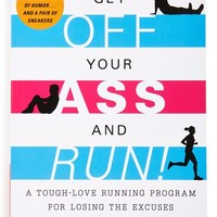 'Get Off Your Ass and Run!: A Tough-Love Running Program for Losing the Excuses and the Weight' Book