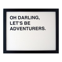 Oh Darling, Let's Be Adventurers Print