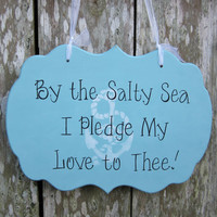 "Hand Painted Wooden Nautical / Beach Wedding Sign, ""By the Salty Sea I Pledge My Love to Thee"""