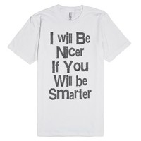I Will Be Nicer If You Will Be Smarter-Unisex White T-Shirt