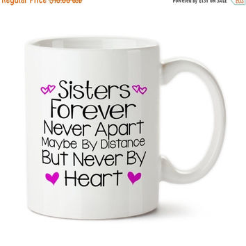 Coffee Mug, Sisters Forever Never Apart Maybe By Distance But Never By Heart, Sisters Forever,