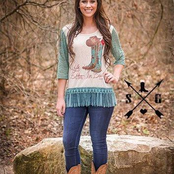 Southern Grace Life is Better in Boots on Tan with Teal Lace Sleeves & Tassel Trim