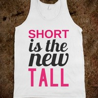 SHORT IS THE NEW TALL (TANK)