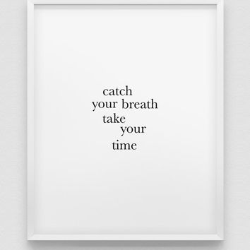 catch your breath take your time  print // black and white minimalistic home decor print //  typographic modern wall art // office print