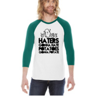 haters gonna hate, potatoes gonna potate -  3/4 Sleeve Raglan Shirt