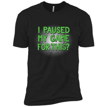 I Paused My Game For This  Funny Video Gamer  Next Level Premium Short Sleeve Tee