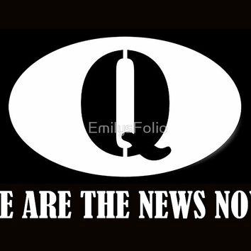 'QANON WE ARE THE NEWS NOW' by EmilysFolio