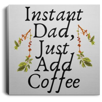 Instant Dad Cute Father's Day Gift For Father From Wife, Girlfriend, Daughter, Son, Stepdaughter, Stepson, Mom, Grandma, Mother In Law ( CANSQ75 Square Canvas .75in Frame)