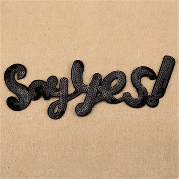 Free shipping Women/men/boy/girl clothes embroidery patch diy sequins say yes badge iron on patches for clothing stick fabric