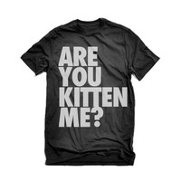 Are You Kitten Me ? T-Shirt | Kitten Me Right Meow | Cat T-Shirts Cat Shirts Are you Kidding Me | Can You Not Shirt | Sarcastic Cat Tee Top