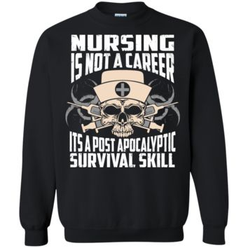 nursing is not a career it's a post apocalyptic survival skill T-Shirt
