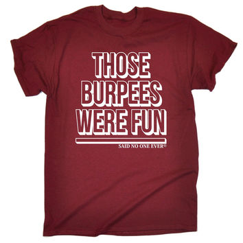 123t USA Men's Those Burpees Were Fun Said No One Ever Funny T-Shirt