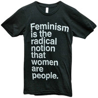 'Feminism is the Radical Notion' Shirt