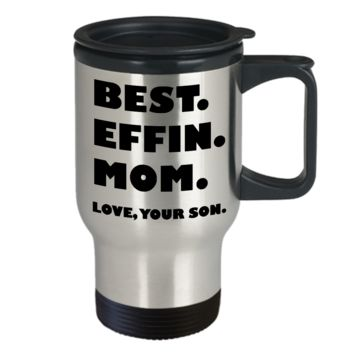 BEST EFFIN MOM Love YOUR SON * Funny Gift Mother's Day * Travel Mug 14oz.