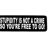 Motorcycle Helmet Sticker - Stupidity is Not a Crime so You Are Free to Go!