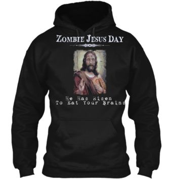 Funny Zombie Jesus Day He Has Risen Sarcastic Easter T-Shirt Pullover Hoodie 8 oz