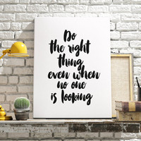 "PRINTABLE art ""Do the right thing even when no one is looking"" typography quote gift idea for friend  motivational & inspirational quote"