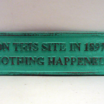 On This Site in 1897 Nothing Happened Sign Plaque Sea Glass Turquoise Aqua Color Wall Decor Sign Shabby Chic Distressed