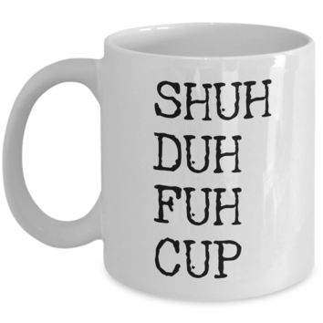Shuh Duh Fuh Cup Coffee Mug Ceramic Funny Coffee Cup