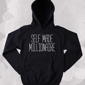Self Made Millionaire Sweatshirt Entrepenur Clothing Tumblr Hoodie