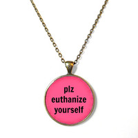 plz euthanize yourself Rude Pink Necklace - Pop Culture Jewelry - Funny Soft Grunge Pendant