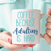 Coffee because adulting is hard - Funny Mugs - Ceramic Mugs - Drinkware - Kitchen items - Gift Ideas - Coffee Cup - 11 oz Mug - FBM0001