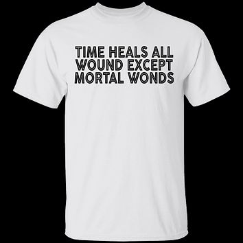 Time Heals All Wounds Except Mortal Wonds T-Shirt