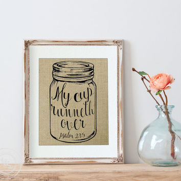 Psalms 23:5 | My cup runneth over print | Mason Jar | Mason Jar Decor | Kitchen Decor | Religious Housewarming Gift | Kitchen Sign | Burlap