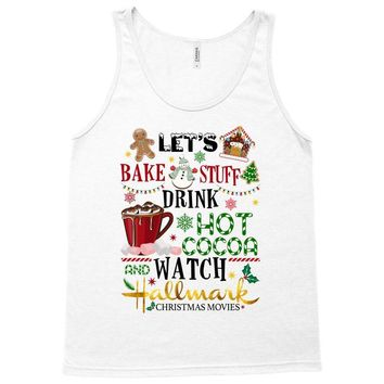let's bake stuff drink hot cocoa and watch hallmark christmas movies Tank Top