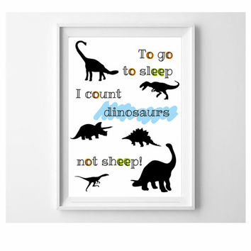 To Go To Sleep I Count Dinosaurs Not Sheep Typography Poster / US Letter and A4 up to A0 size / Interior Decor / Kids Room Decor / Nursery