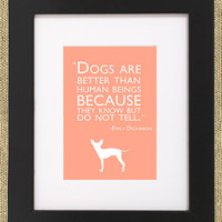 "Dog Quotes Framed Chihuahua Print ""Dogs Are Better Than Human Beings Because They Know But Do Not Tell."""