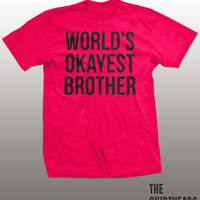 Brother T-Shirt - funny gift tee shirt for brothers, world's okayest, family, sister, mens, hilarious, humor, graphic, award
