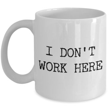 Funny Coworker Coffee Mug - I Don't Work Here Ceramic Coffee Cup