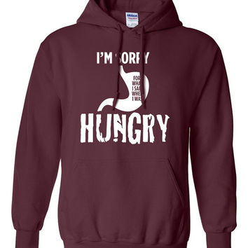 I'm Sorry For What I Said When I Was Hungry Funny Mean Angry Words mens womens ladies hoodie hooded sweatshirt sweater TH-030
