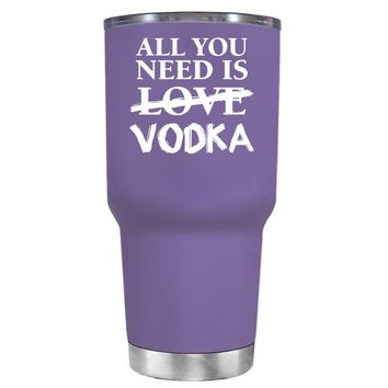 All You Need is Vodka on Lavender 30 oz Tumbler Cup