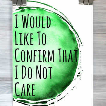 I Would Like To Confirm That I Do Not Care Poster Quote Typography Watercolor Teen Bedroom Dorm Room Funny Print Wall Art Home Decor