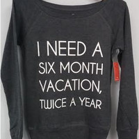 Long Sleeve Shirt - I Need A Six Month Vacation, Twice A Year