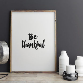 "PRINTABLE art""BE THANKFUL"" Typography Print Typographic Print Inspirational Typographic Decor Business Home Decor Office Workplace,Instant"