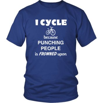 Cycling / BMX / Bike - I Cycle because punching people is frowned upon - Cycler Hobby Shirt