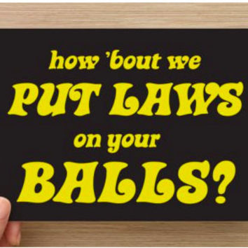 How 'Bout We Put Laws on Your Balls? postcard set