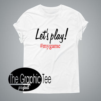 Let's play my game woman shirt, graphic woman tshirts, trendy woman tee, BLACK/WHITE tshirt