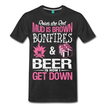 Roses Are Red Mud Is Brown Bonfires & Beer Is How I Get Down - Camping/Drinking T-shirt
