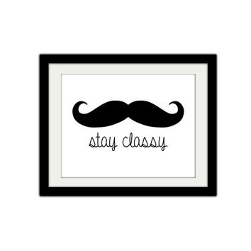 """Stay Classy. Silly Mustache Print. Typographic. Minimalist. For him. Gift Idea. 8.5x11"""" Print."""