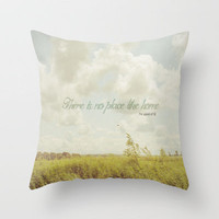 There is no place like home -The Wizard Of OZ Throw Pillow by secretgardenphotography [Nicola]