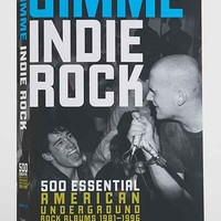 Gimme Indie Rock: 500 Essential American Underground Rock Albums 1981-1996 By Andrew Earles- Assorted One