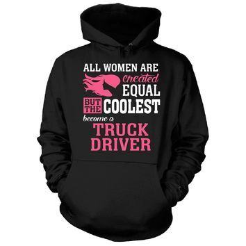 Coolest Women Become A Truck Driver Funny Gift - Hoodie
