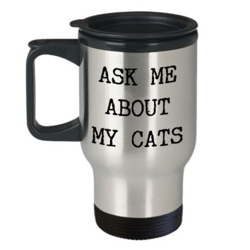 Cat Parenting Gifts Mug Ask Me About My Cats Parent Travel Mug Stainless Steel Insulated Coffee Cup