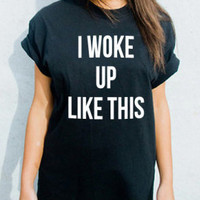 I Woke Up Like This black tshirt for women UNISEX Fit tshirts fashion shirts cool shirt top