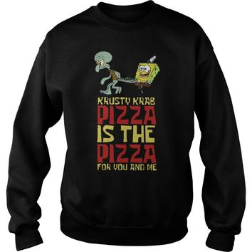 krusty krab pizza is the pizza for you and me t shirt Sweatshirt Unisex